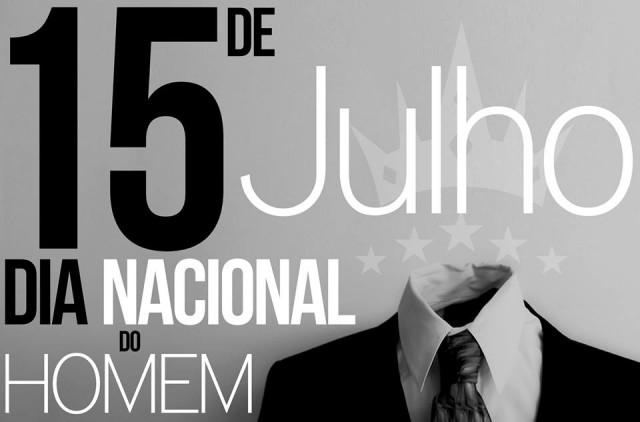 15 de Julho, hoje é Dia Nacional do Homem